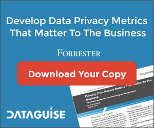 Dataguise_Forrester_Report_Privacy_Metrics_That_Matter_DD_Articles_051018