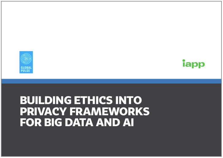 """Building Ethics into Privacy Frameworks for Big Data and AI"": A report from UN Global Pulse and the IAPP"