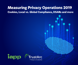 'Measuring Privacy Operations 2019 — Cookies, Local vs. Global Compliance, DSARs and more'