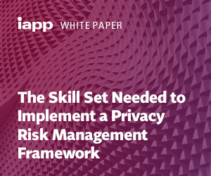 White Paper – The Skill Set Needed to Implement a Privacy Risk Management Framework
