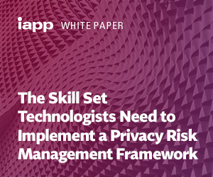 White Paper – The Skill Set Technologists Need to Implement a Privacy Risk Management Framework