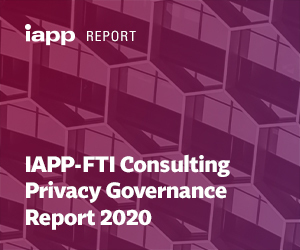 IAPP-FTI Consulting Privacy Governance Report 2020